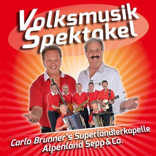 Volksmusik Spektakel - Carlo Brunner's Superländlerkapelle & Alpenland Sepp & Co. cover art