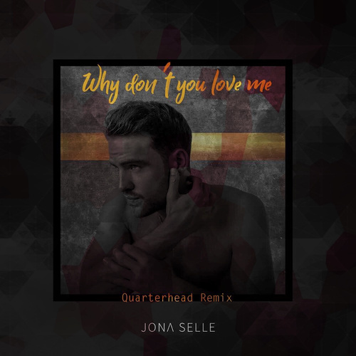 Jona Selle Why Dont You Love Me Quarterhead Remix Igroovech