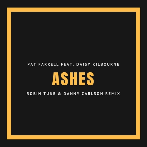 Ashes (Robin Tune & Danny Carlson Remix) - Pat Farrell [feat. Daisy Kilbourne] cover art